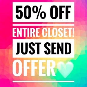 Other - 50% OFF ENTIRE CLOSET!!!! Send offer.